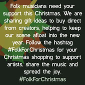 Folk musicians need your support this Christmas. We are sharing gift ideas to buy direct from creators, helping to keep our scene afloat into the new year. Follow the hashtag #FolkForChristmas for your Christmas shopping to support artists, share the music and spread the joy. #FolkForChristmas