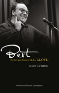 Dave Arthur: Bert: The Life and Times of A. L. Lloyd (Pluto 2012)